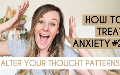 How To Treat Anxiety #2: Alter Your Thought Patterns