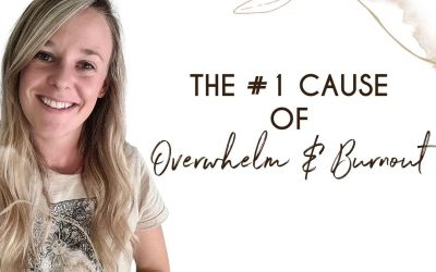 The #1 Cause of Overwhelm & Burnout