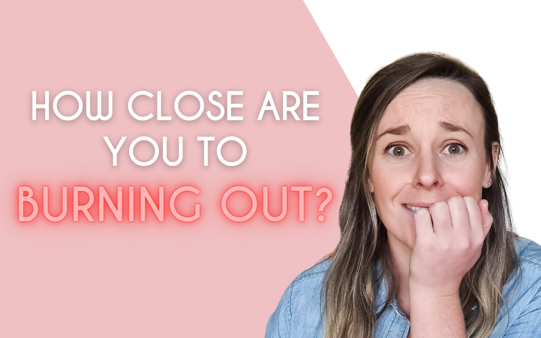 How To Know If You're Close To Burning Out