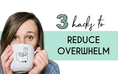 3 Easy Hacks To Reduce Overwhelm